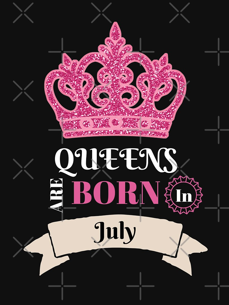 Queens Are Born In July July Birthday Month Birthday Babe Birthday Girl Funny Gift Novelty by CheerfulDesigns