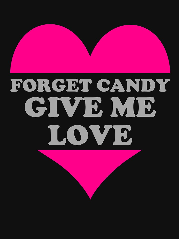 VINTAGE QA227 Forget Candy Give Me Love Trending by HadWeGo