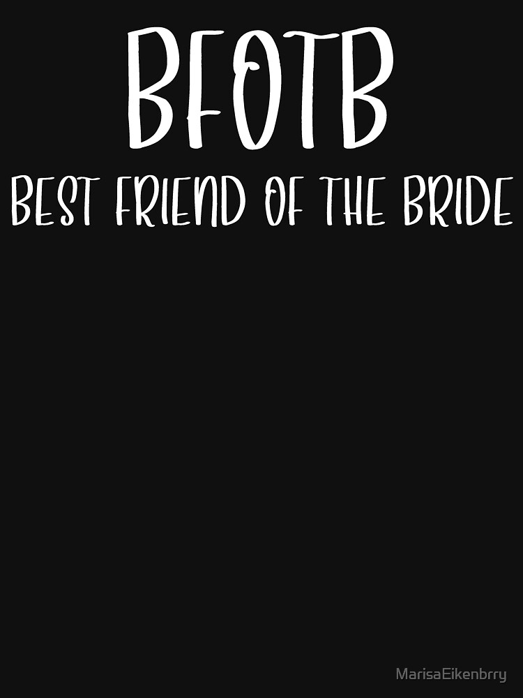 BFOTB - Best Friend of the Bride - White Text by MarisaEikenbrry