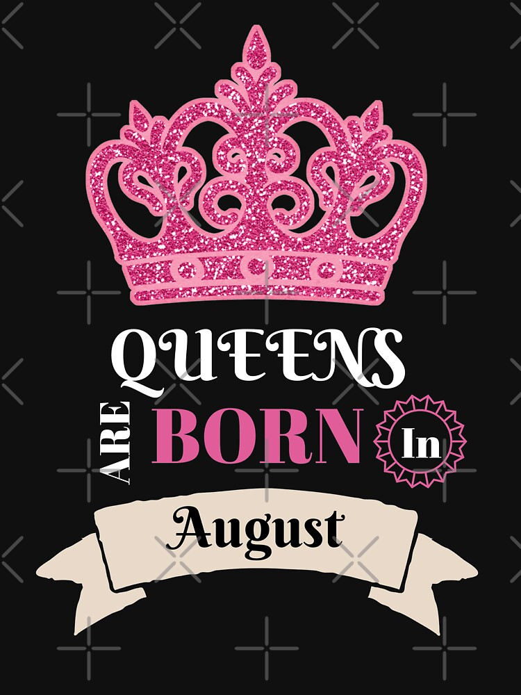 Queens Are Born In August August Birthday Month Birthday Babe Birthday Girl Funny Gift Novelty by CheerfulDesigns