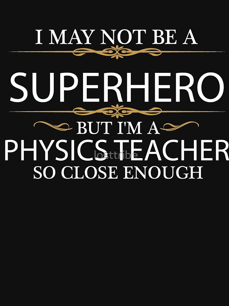 May not be a Superhero but I'm a Physics Teacher by losttribe