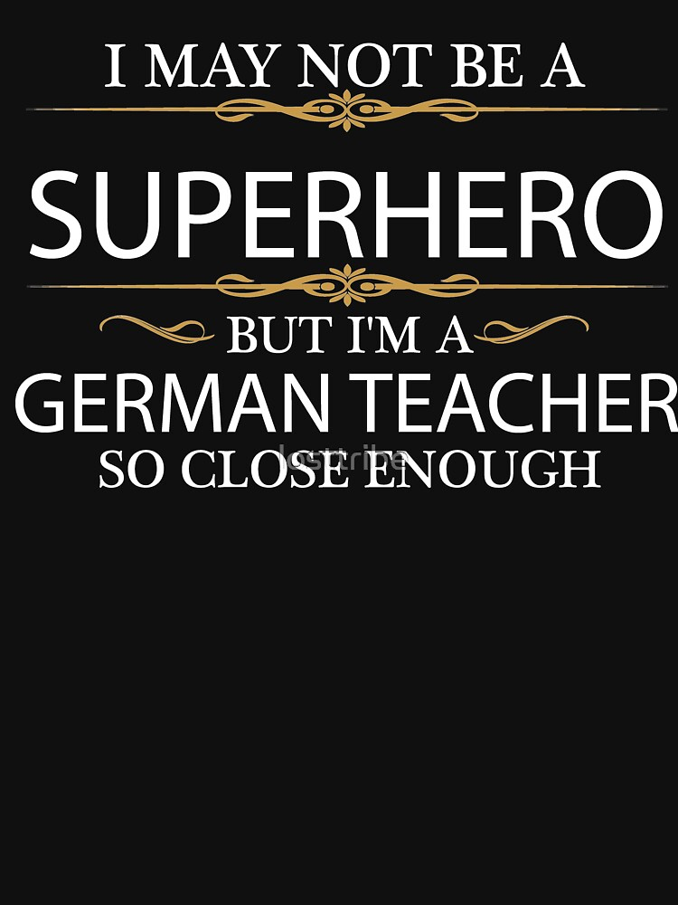 May not be a Superhero but I'm a German Teacher by losttribe
