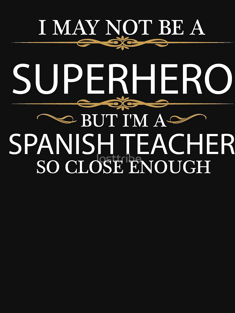 May not be a Superhero but I'm a Spanish Teacher by losttribe