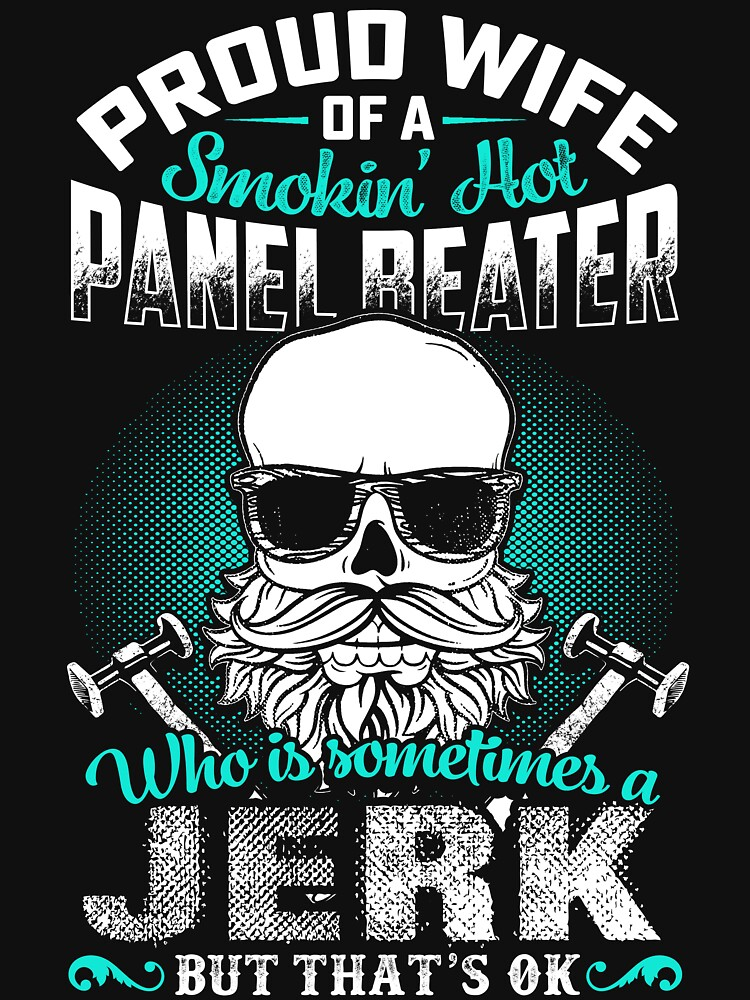 PROUD WIFE OF A PANEL BEATER by todayshirt
