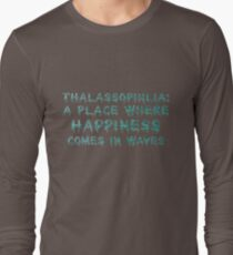 Thalassophilia A Place Where Happiness Comes In Waves Long Sleeve T-Shirt