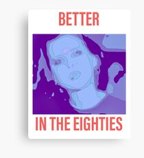 Better in the eighties  Canvas Print