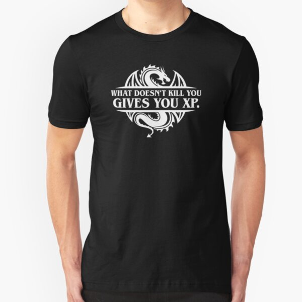 What Doesnt Kill You Give You XP Tabletop RPG Gaming Slim Fit T-Shirt
