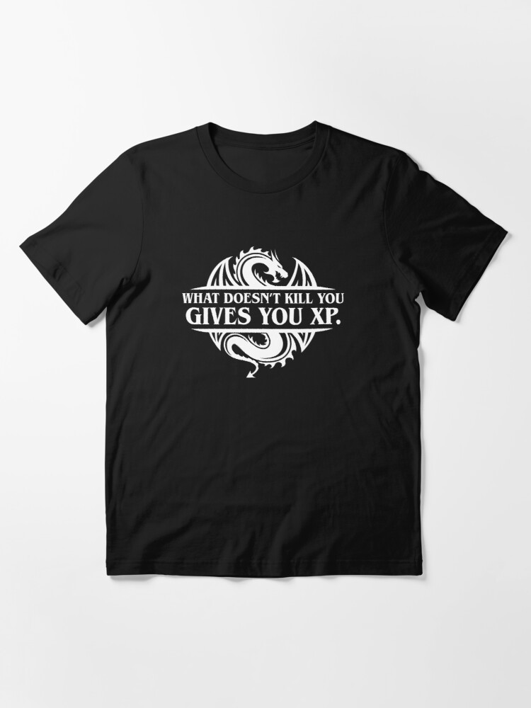 Alternate view of What Doesnt Kill You Give You XP Tabletop RPG Gaming Essential T-Shirt
