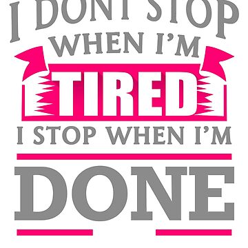 BESTSELLER TU563 I Dont Stop When Im Tired Best Trending by TioPionee