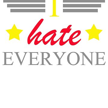 HILARIOUS BD422 I Hate Everyone Best Trending by TioPionee
