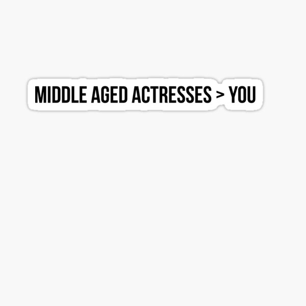 Middle aged actresses > you Sticker