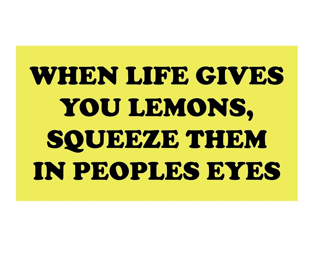 When Life Gives You Lemon Funny Cool Motivational By Sillyquestions