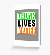 Drunk Lives Matter Funny St. Patrick's Day Design Greeting Card