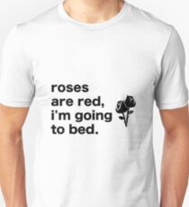 Roses are Red. I'm going to bed. T-shirt.  Unisex T-Shirt