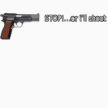 Stop!...or i'll shoot by tyood