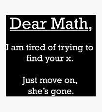 Dear Math - Funny Saying & Quote Photographic Print
