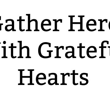 With Grateful Hearts by RosevineCottage