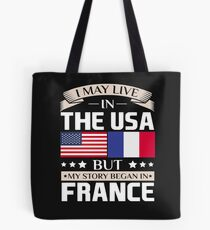 May Live in USA Story Began in France Flag T-Shirt Tote Bag