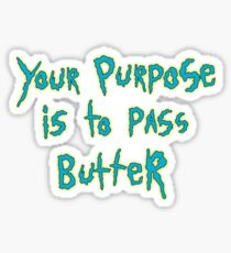 Your Purpose is to Pass Butter Sticker