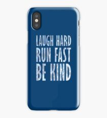 Laugh Hard. Run Fast. Be Kind. iPhone Case