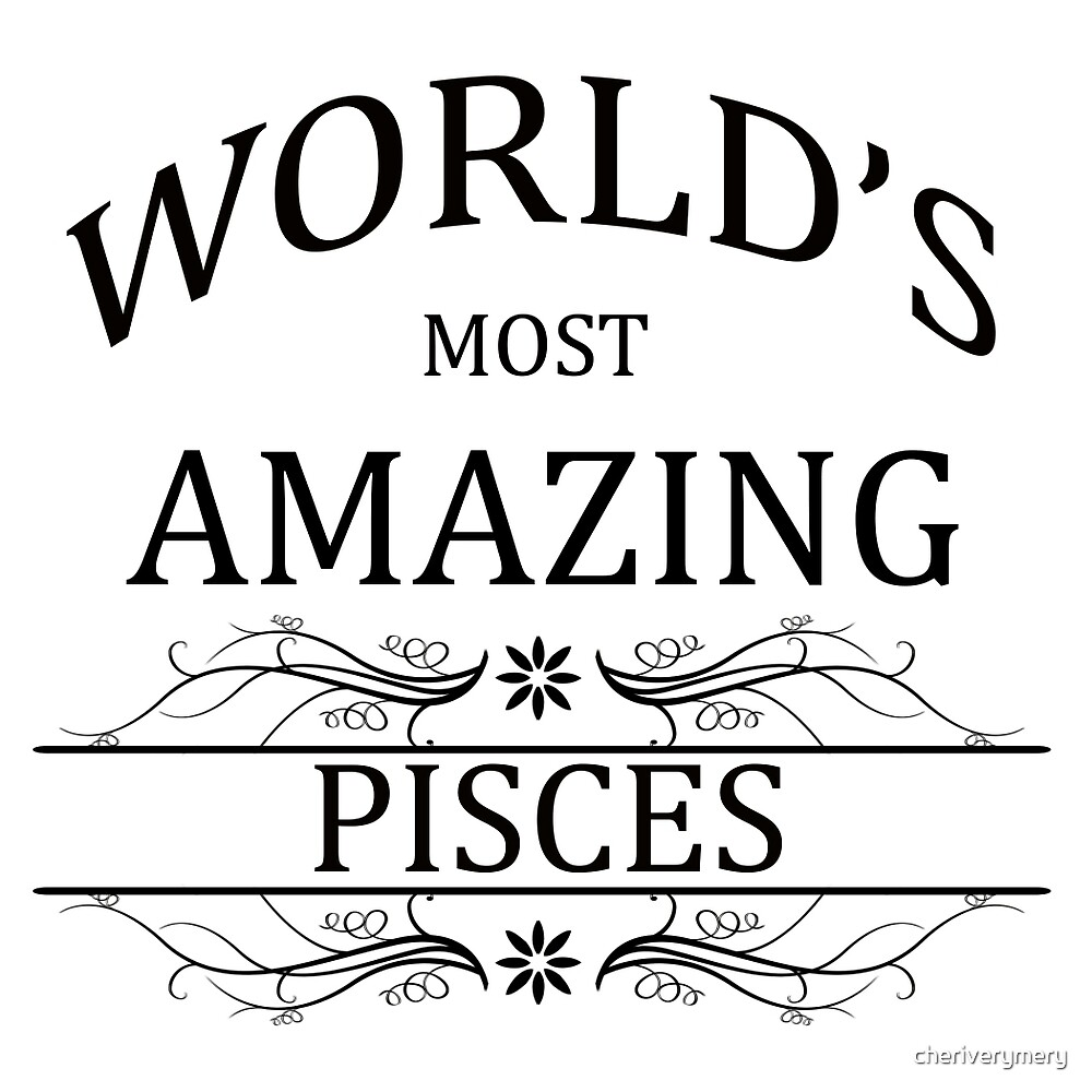 World's Most Amazing Pisces by cheriverymery