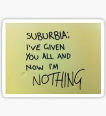 Suburbia; I've given you all and now I'm nothing Sticker