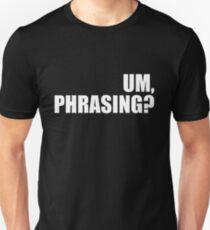 Um, phrasing?  Unisex T-Shirt