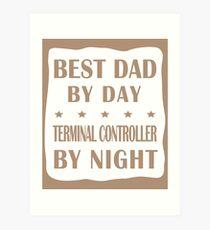 Terminal Controller Father Best Dad, Night Shift Work Art Print