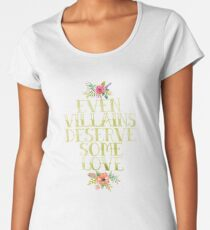 EVEN VILLAINS DESERVE SOME LOVE (GOLD) Women's Premium T-Shirt