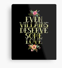 EVEN VILLAINS DESERVE SOME LOVE (GOLD) Metal Print