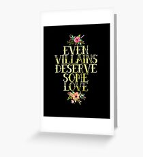 EVEN VILLAINS DESERVE SOME LOVE (GOLD) Greeting Card
