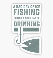 A Bad Day of Ice Fishing Is Still a Good Day of Drinking - Funny Ice Fishing Sticker