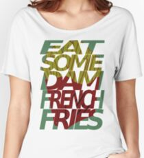 Eat some dam french fries Women's Relaxed Fit T-Shirt