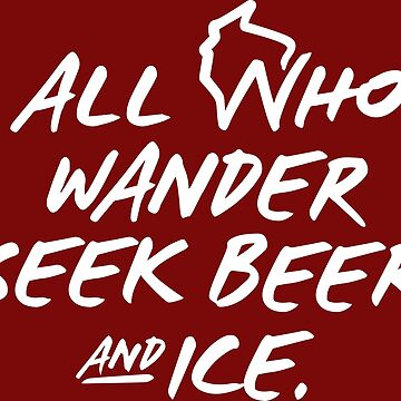 All Who Wander Seek Beer and Ice by gstrehlow2011