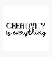 Creativity is Everything Photographic Print