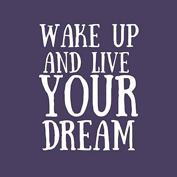 Wake up and live your dream (purple) by DinksiStyle