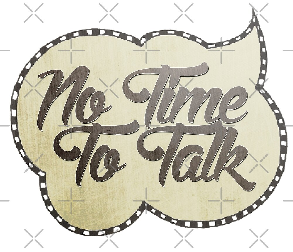 No Time To Talk by Vin  Zzep