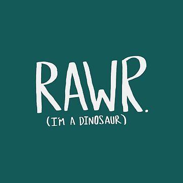 Rawr. I'm a Dinosaur. Turquoise by adventurlings