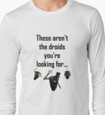These Aren't the Droids you're Looking For - Funny Star Wars / Borderlands Tee Long Sleeve T-Shirt