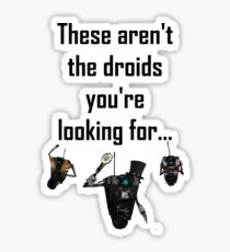 These Aren't the Droids you're Looking For - Funny Star Wars / Borderlands Tee Sticker