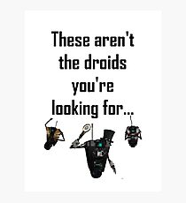 These Aren't the Droids you're Looking For - Funny Star Wars / Borderlands Tee Photographic Print