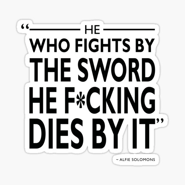 He Who Fights By The Sword Sticker