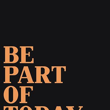 Be Part Of Today by ThugPigeon