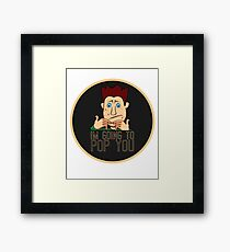 I'm Going to Pop You Funny Pimple Popper Framed Print