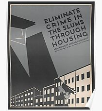 """Eliminate crime in the slums through housing"" poster promoting planned housing. Federal Art Project, circa 1936 Poster"