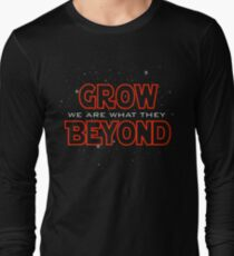 We Are What They Grow Beyond Long Sleeve T-Shirt