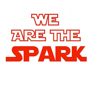 We Are The Spark by pixhunter