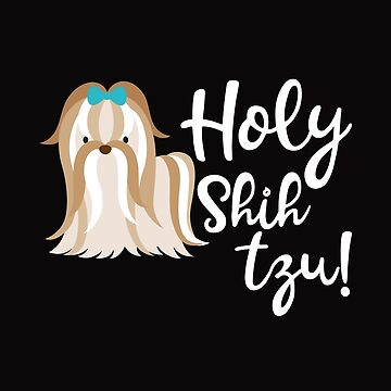 "Dog Lovers Design ""Holy Shih Tzu!"" by Birdie056"