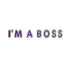 I'm A Boss  by fancyjlondon