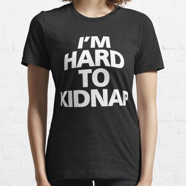 I'm hard to kidnap Essential T-Shirt